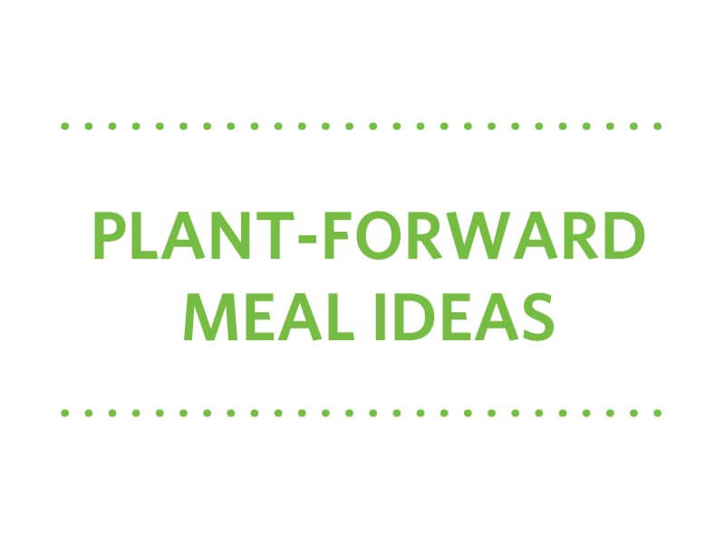 Plant-Forward Meal Ideas